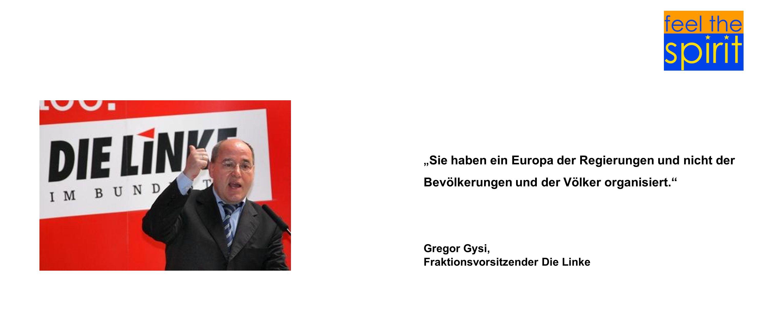 """""""Sie haben ein Europa der Regierungen und nicht der Bevölkerungen und der Völker organisiert."""