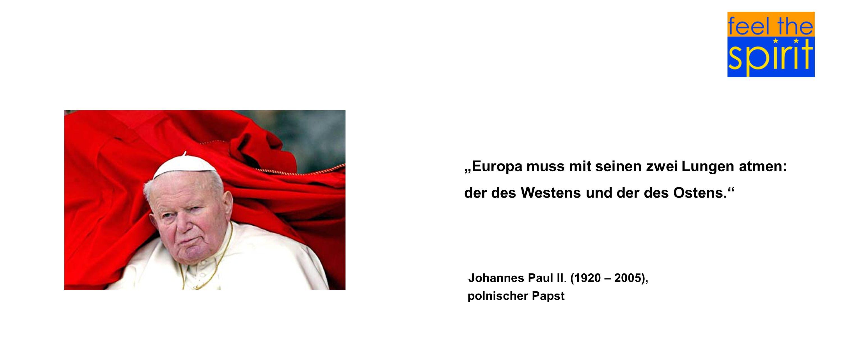 """""""Europa muss mit seinen zwei Lungen atmen: der des Westens und der des Ostens."""