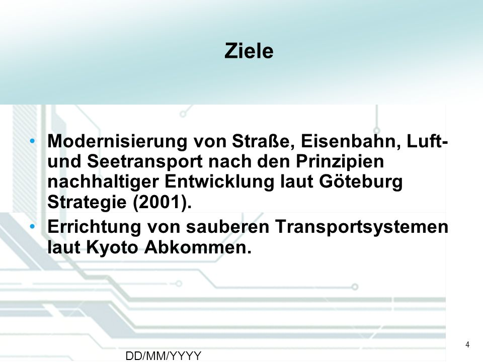Ziele Modernisierung von Straße, Eisenbahn, Luft- und Seetransport nach den Prinzipien nachhaltiger Entwicklung laut Göteburg Strategie (2001).