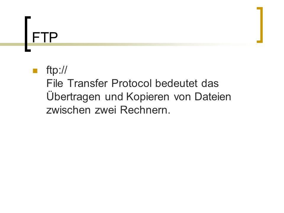 FTPftp:// File Transfer Protocol bedeutet das Übertragen und Kopieren von Dateien zwischen zwei Rechnern.