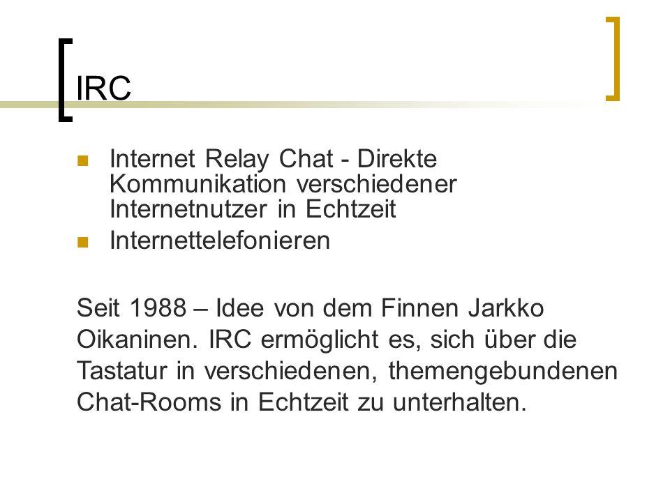 IRCInternet Relay Chat - Direkte Kommunikation verschiedener Internetnutzer in Echtzeit. Internettelefonieren.