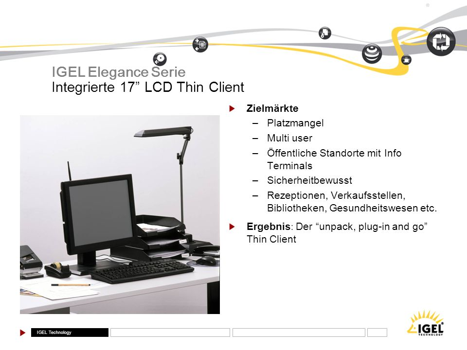 IGEL Elegance Serie Integrierte 17 LCD Thin Client Zielmärkte