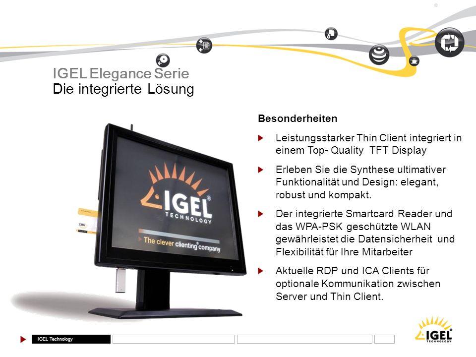 IGEL Elegance Serie Die integrierte Lösung Besonderheiten