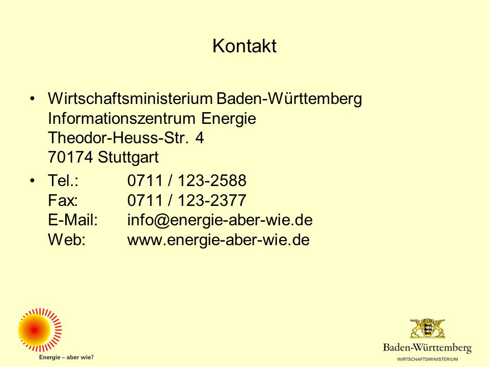Kontakt Wirtschaftsministerium Baden-Württemberg Informationszentrum Energie Theodor-Heuss-Str. 4 70174 Stuttgart.