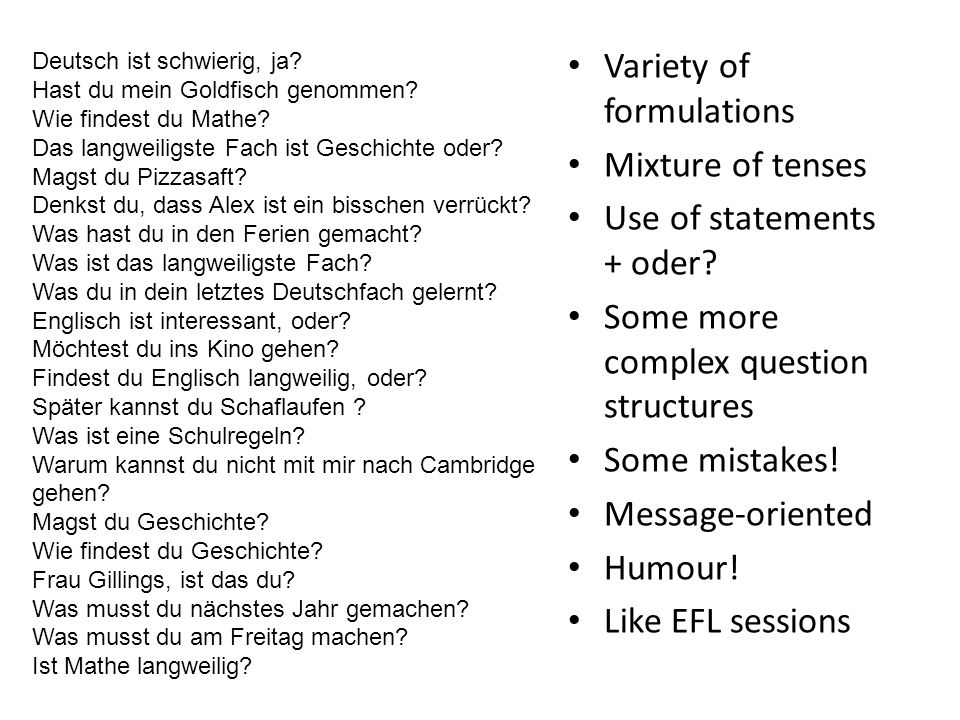 Variety of formulations Mixture of tenses Use of statements + oder