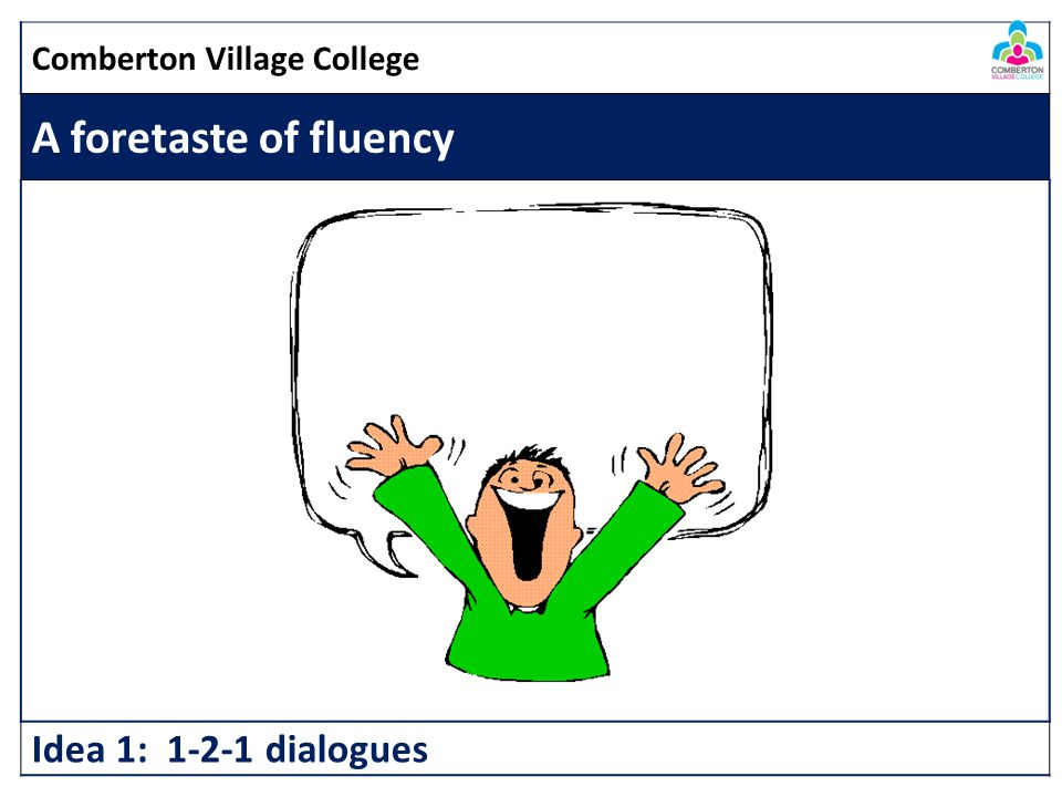 A foretaste of fluency Idea 1: 1-2-1 dialogues