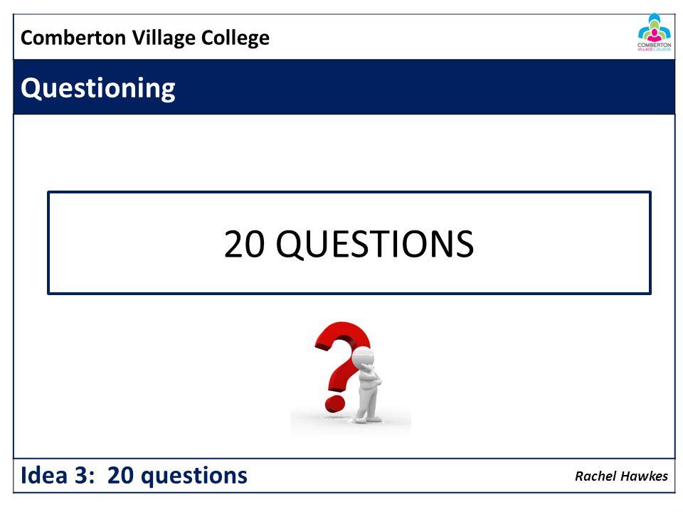 20 QUESTIONS Questioning Idea 3: 20 questions