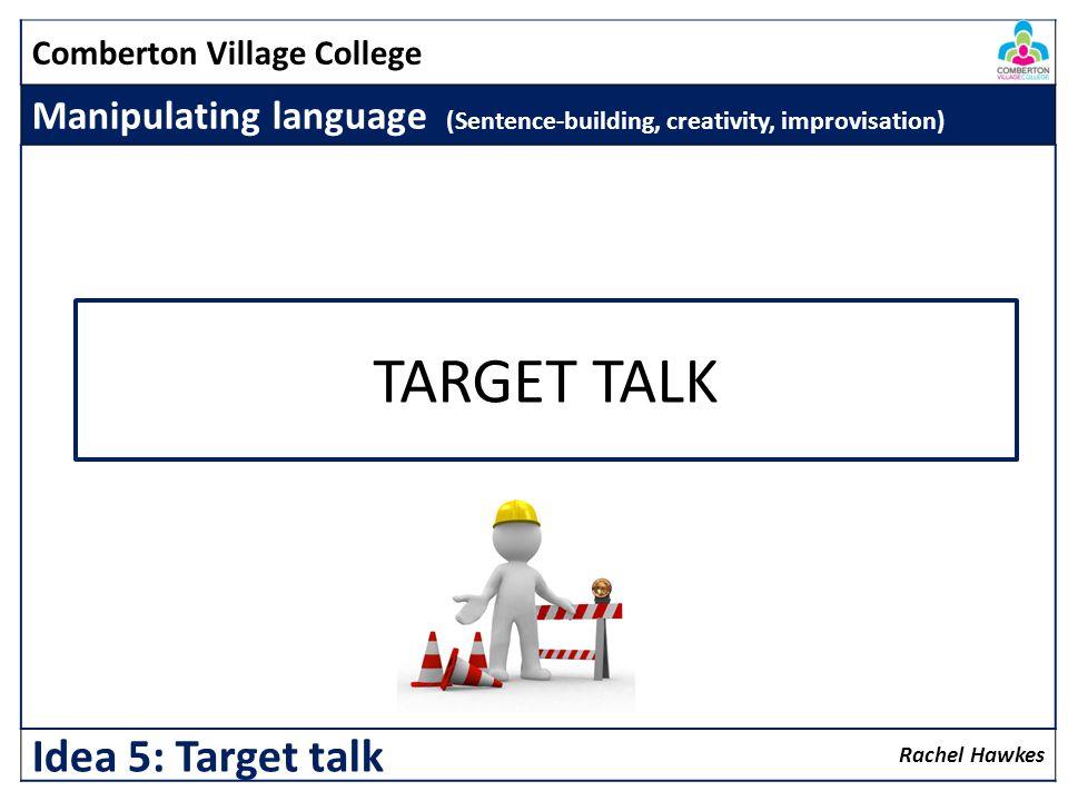 TARGET TALK Idea 5: Target talk
