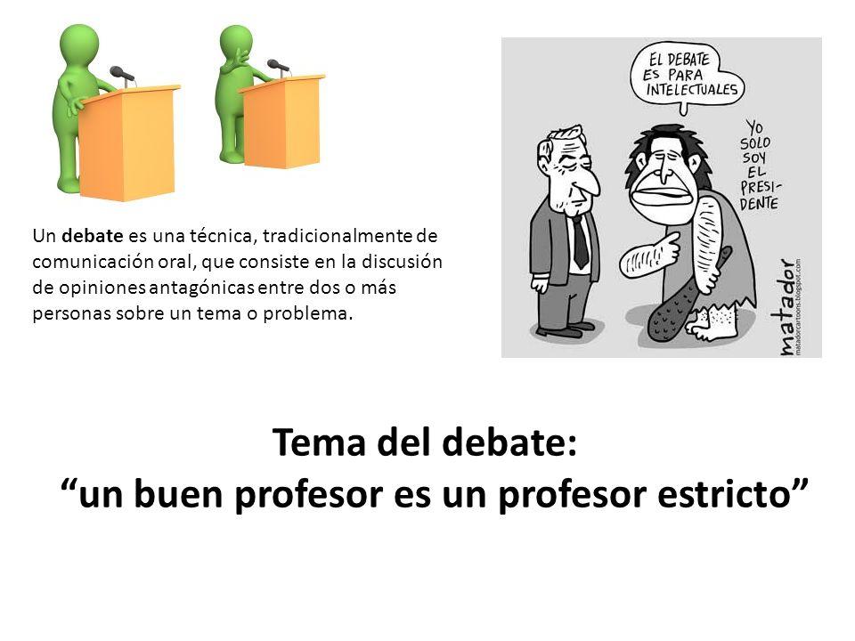 Tema del debate: un buen profesor es un profesor estricto