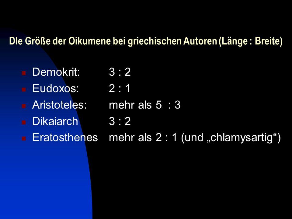 DIe Größe der Oikumene bei griechischen Autoren (Länge : Breite)