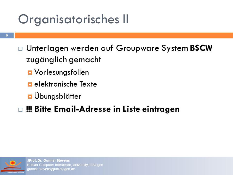 Organisatorisches II Unterlagen werden auf Groupware System BSCW zugänglich gemacht. Vorlesungsfolien.