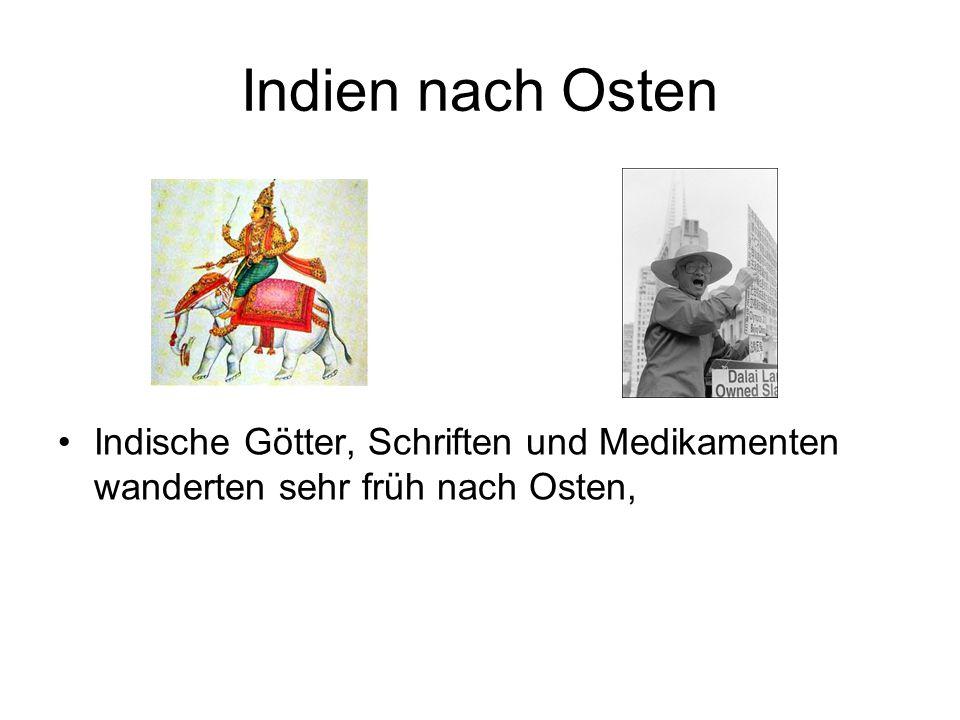 Indien nach Osten Indische Götter, Schriften und Medikamenten wanderten sehr früh nach Osten,
