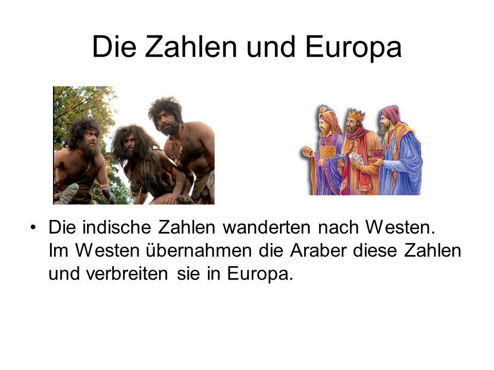 Die Zahlen und Europa Die indische Zahlen wanderten nach Westen.