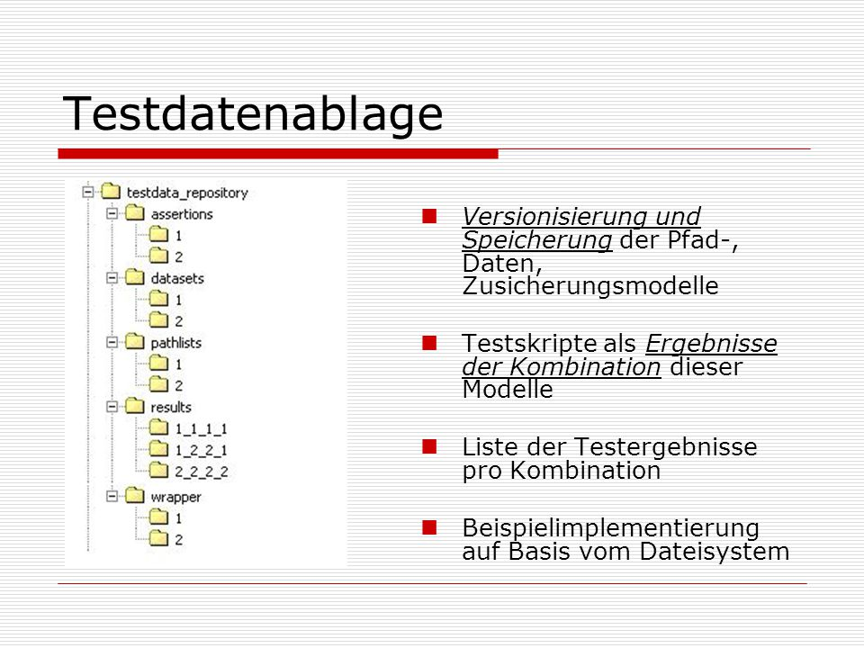 Testdatenablage Versionisierung und Speicherung der Pfad-, Daten, Zusicherungsmodelle. Testskripte als Ergebnisse der Kombination dieser Modelle.
