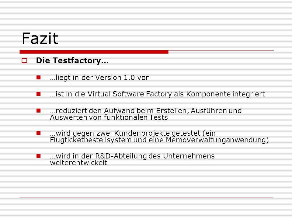 Fazit Die Testfactory… …liegt in der Version 1.0 vor