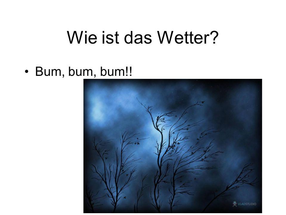 Wie ist das Wetter Bum, bum, bum!!