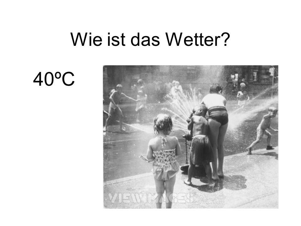 Wie ist das Wetter 40ºC