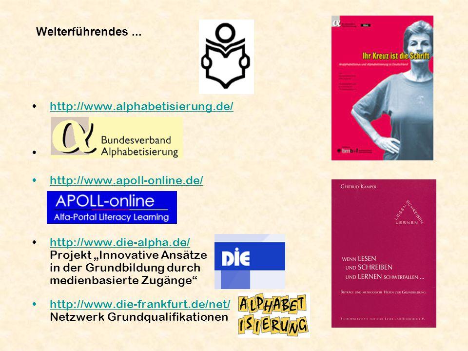 Weiterführendes ... http://www.alphabetisierung.de/ http://www.apoll-online.de/