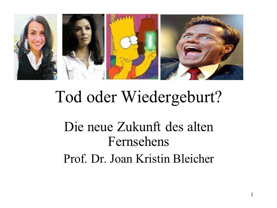 Die neue Zukunft des alten Fernsehens Prof. Dr. Joan Kristin Bleicher