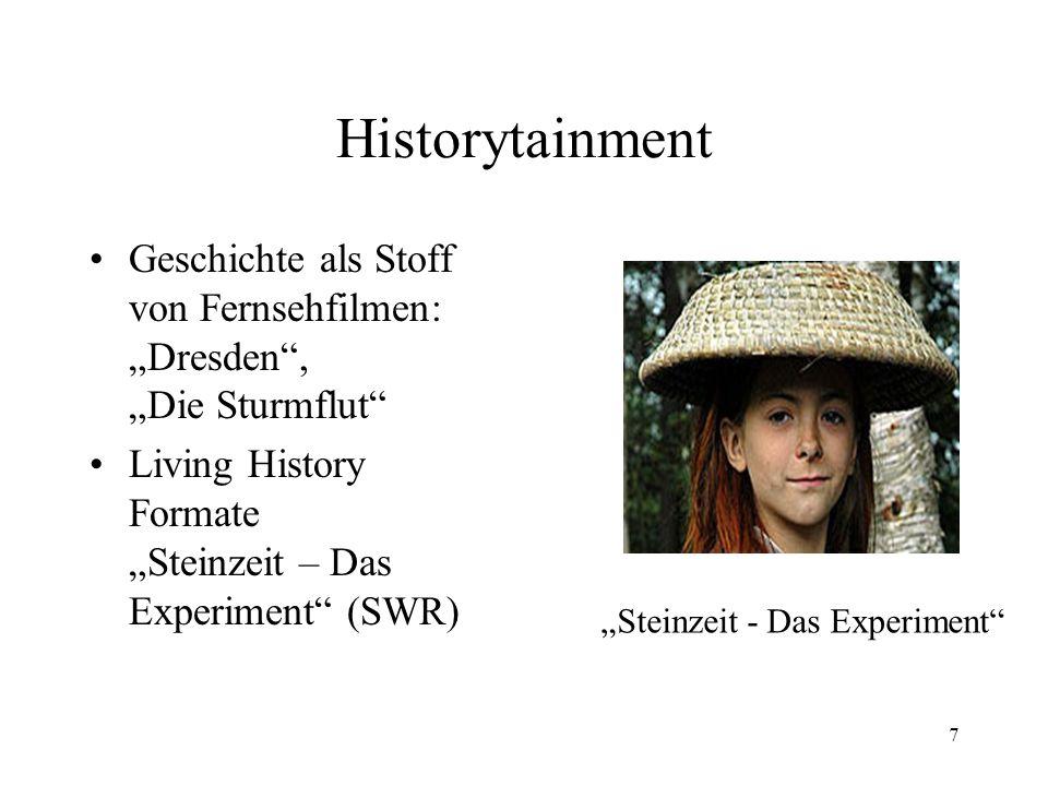 """Historytainment Geschichte als Stoff von Fernsehfilmen: """"Dresden , """"Die Sturmflut Living History Formate """"Steinzeit – Das Experiment (SWR)"""