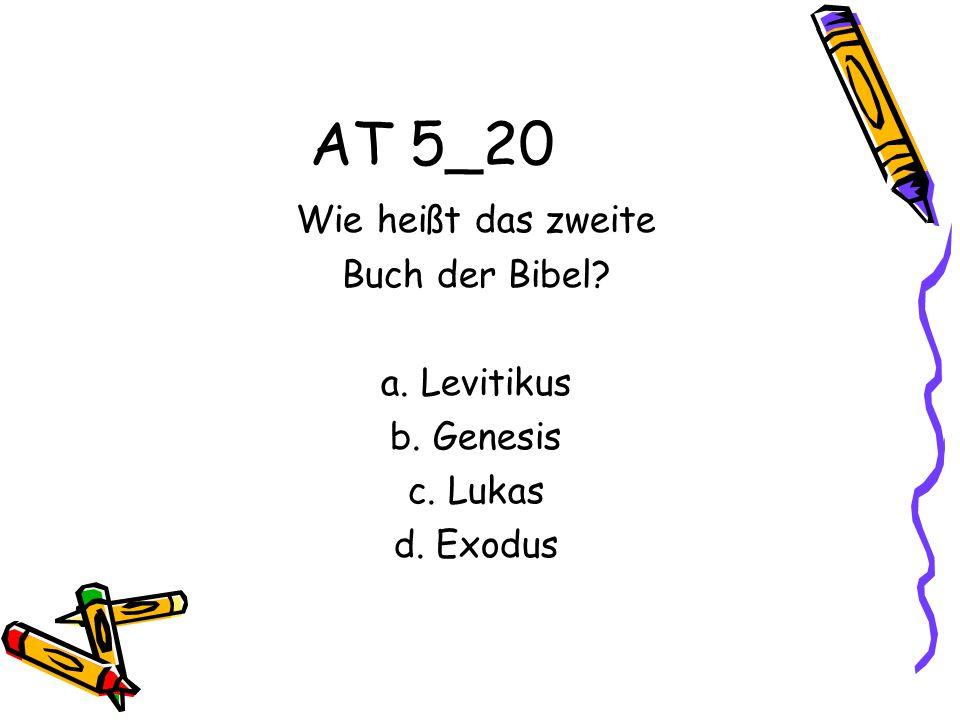 AT 5_20 Wie heißt das zweite Buch der Bibel a. Levitikus b. Genesis