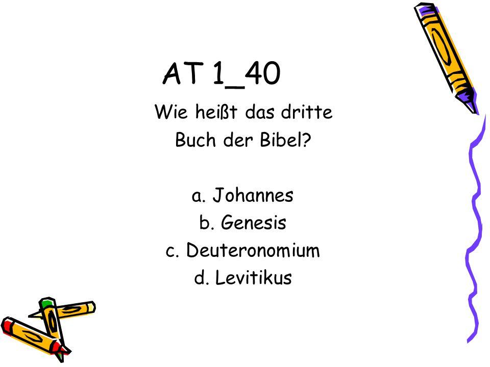 AT 1_40 Wie heißt das dritte Buch der Bibel a. Johannes b. Genesis