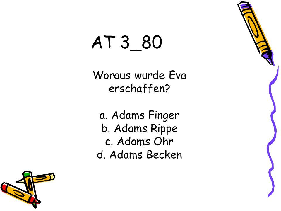 AT 3_80 Woraus wurde Eva erschaffen a. Adams Finger b. Adams Rippe