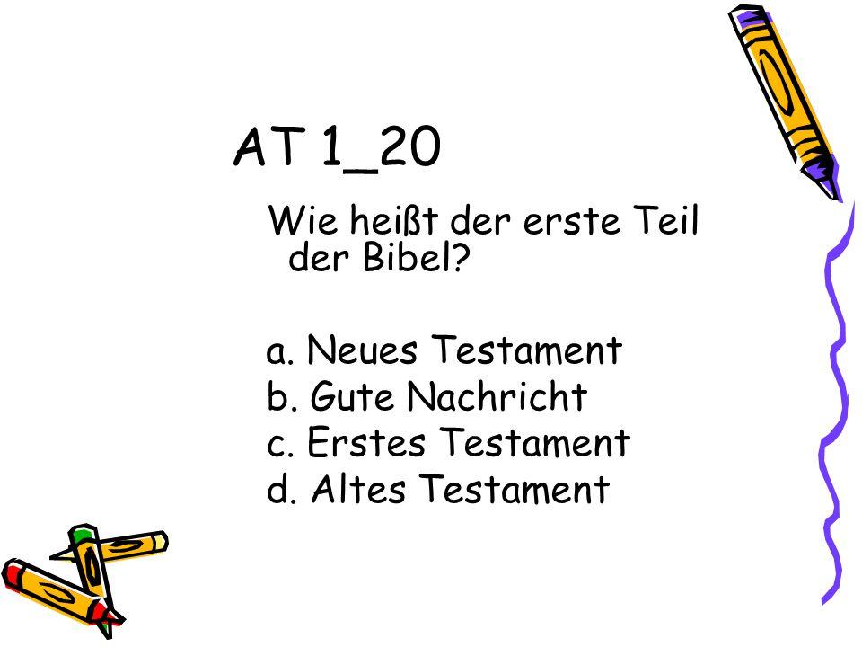 AT 1_20 Wie heißt der erste Teil der Bibel a. Neues Testament