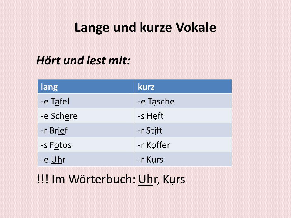 Lange und kurze Vokale Hört und lest mit: !!! Im Wörterbuch: Uhr, Kụrs