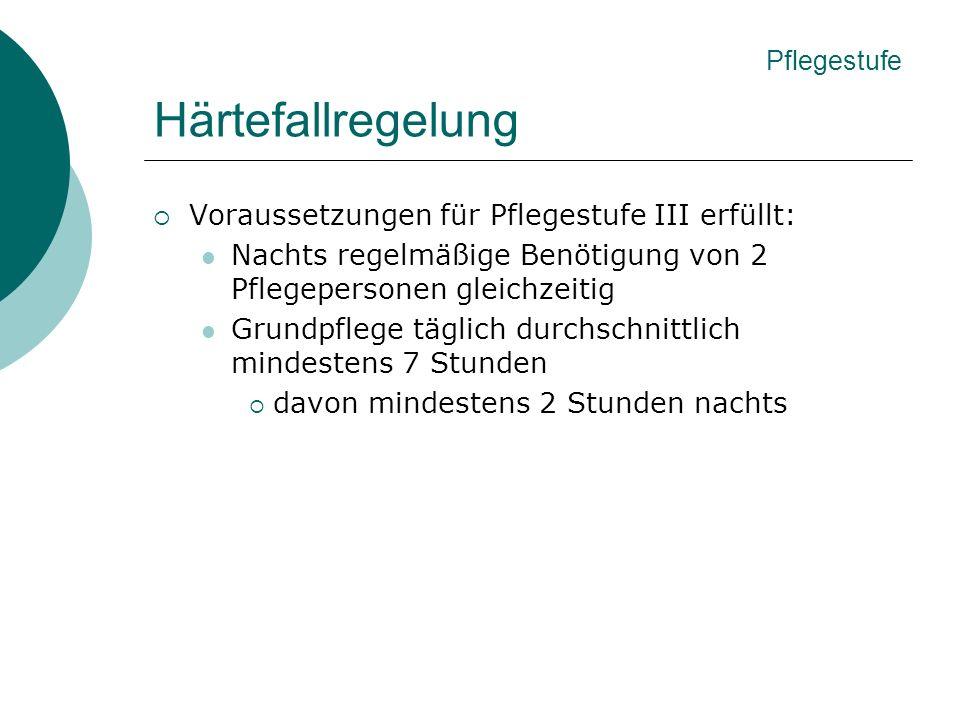 Härtefallregelung Voraussetzungen für Pflegestufe III erfüllt: