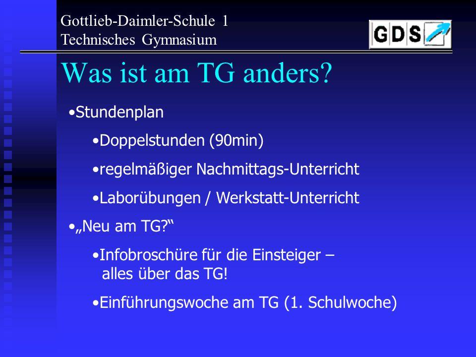 Was ist am TG anders Gottlieb-Daimler-Schule 1 Technisches Gymnasium