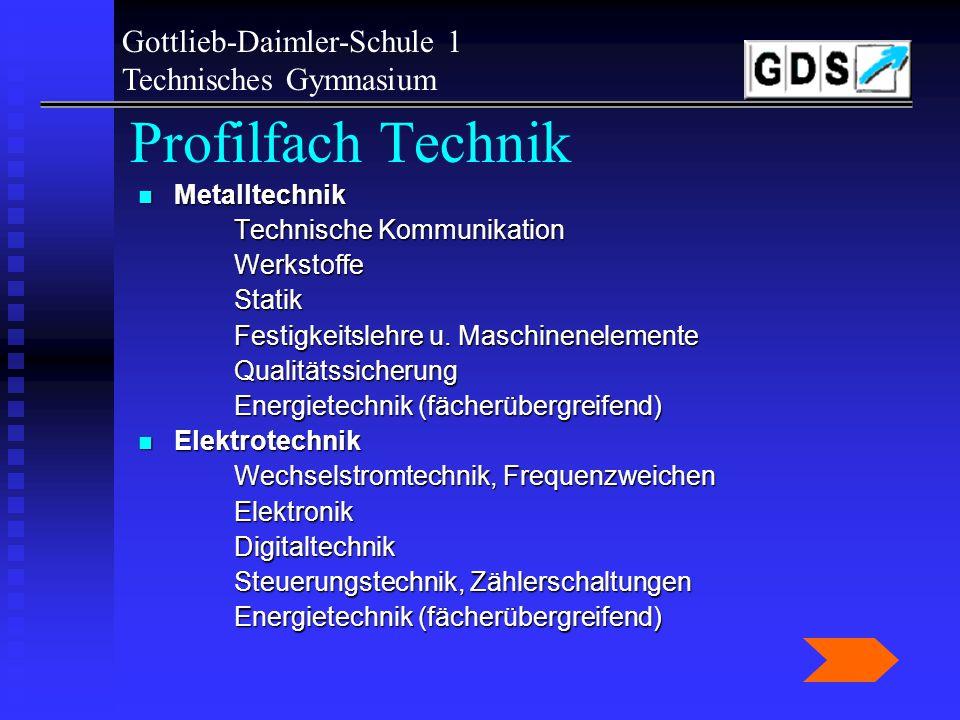 Profilfach Technik Gottlieb-Daimler-Schule 1 Technisches Gymnasium