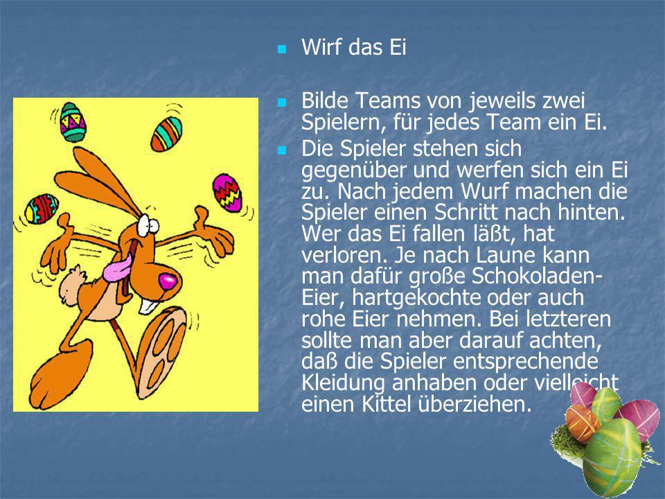 Wirf das Ei Bilde Teams von jeweils zwei Spielern, für jedes Team ein Ei.