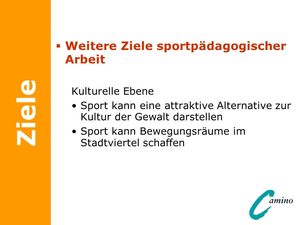 Ziele Weitere Ziele sportpädagogischer Arbeit Kulturelle Ebene