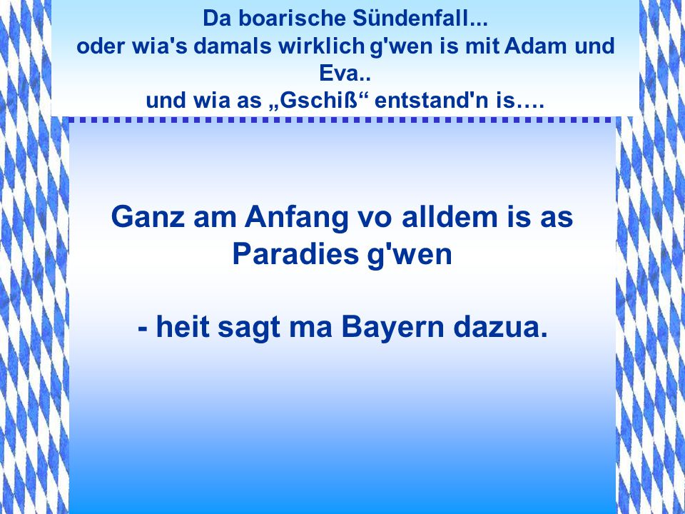 Ganz am Anfang vo alldem is as Paradies g wen