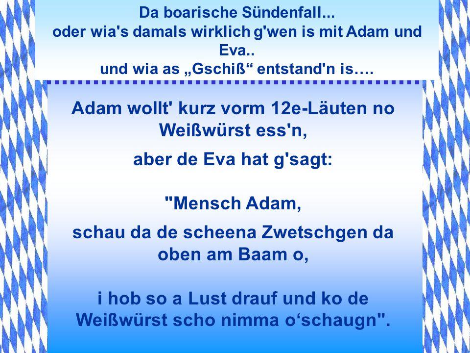 Adam wollt kurz vorm 12e-Läuten no Weißwürst ess n,