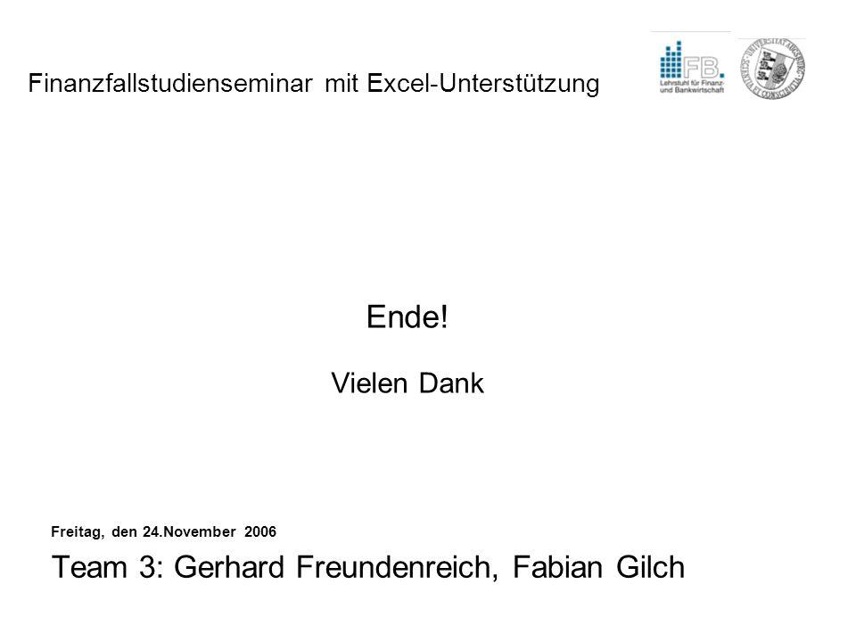 Ende! Vielen Dank Team 3: Gerhard Freundenreich, Fabian Gilch