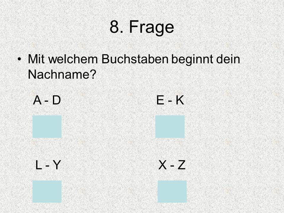 8. Frage Mit welchem Buchstaben beginnt dein Nachname A - D E - K