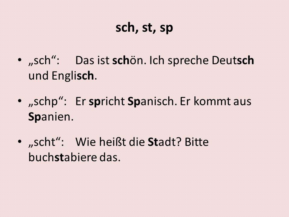 """sch, st, sp """"sch : Das ist schön. Ich spreche Deutsch und Englisch."""