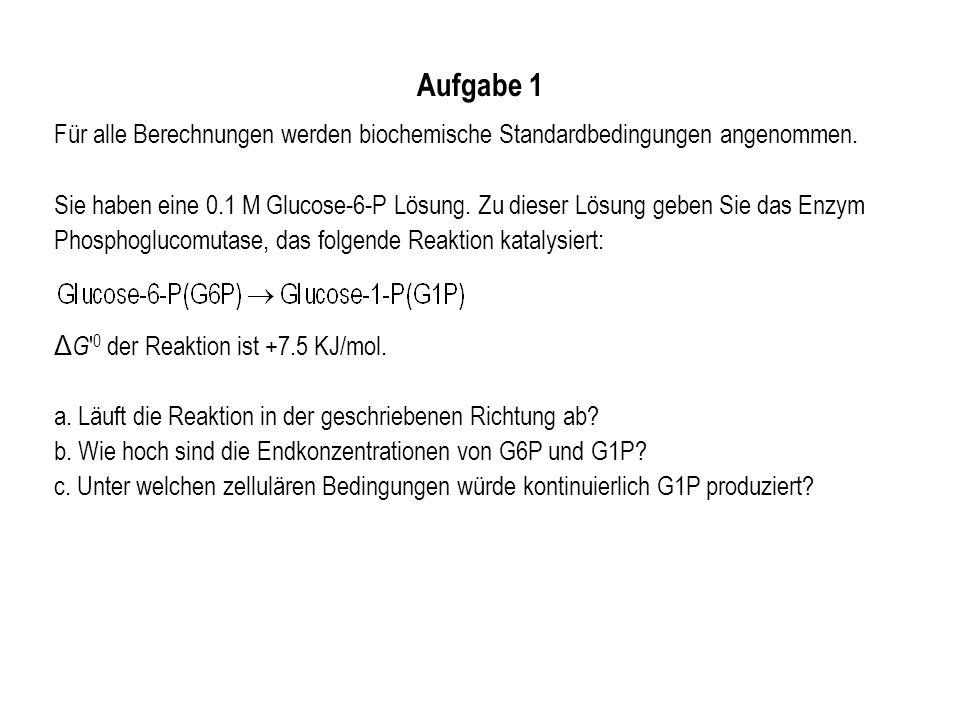 Aufgabe 1 Für alle Berechnungen werden biochemische Standardbedingungen angenommen.