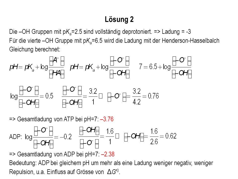 Lösung 2 Die –OH Gruppen mit pKa=2.5 sind vollständig deprotoniert. => Ladung = -3.