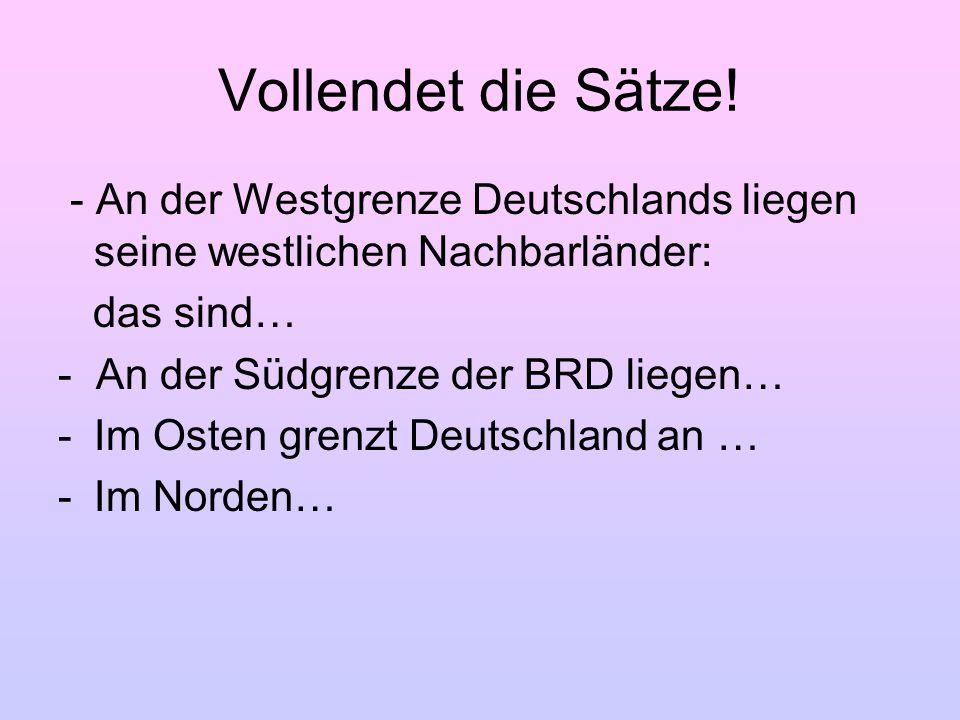 Vollendet die Sätze! - An der Westgrenze Deutschlands liegen seine westlichen Nachbarländer: das sind…