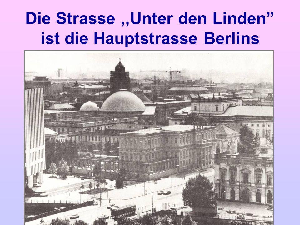Die Strasse ,,Unter den Linden ist die Hauptstrasse Berlins