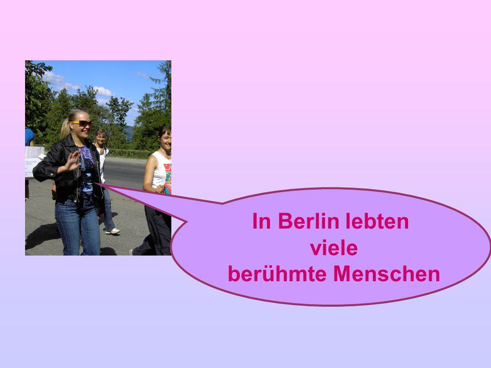 In Berlin lebten viele berühmte Menschen