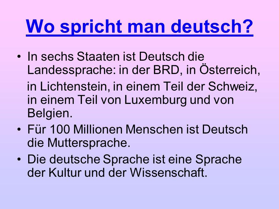 Wo spricht man deutsch In sechs Staaten ist Deutsch die Landessprache: in der BRD, in Österreich,