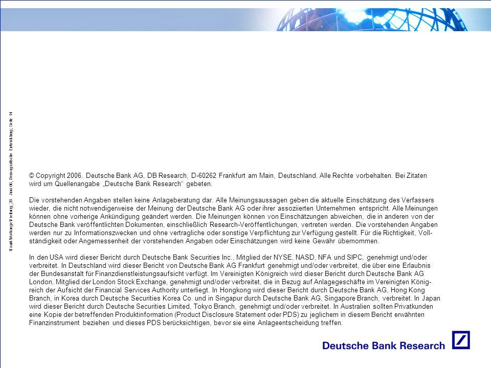 """© Copyright 2006. Deutsche Bank AG, DB Research, D-60262 Frankfurt am Main, Deutschland. Alle Rechte vorbehalten. Bei Zitaten wird um Quellenangabe """"Deutsche Bank Research gebeten."""
