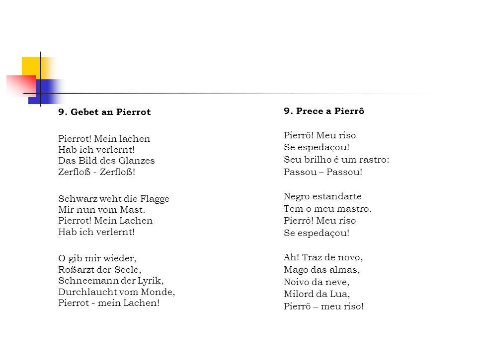 9. Gebet an Pierrot Pierrot! Mein lachen Hab ich verlernt! Das Bild des Glanzes Zerfloß - Zerfloß!