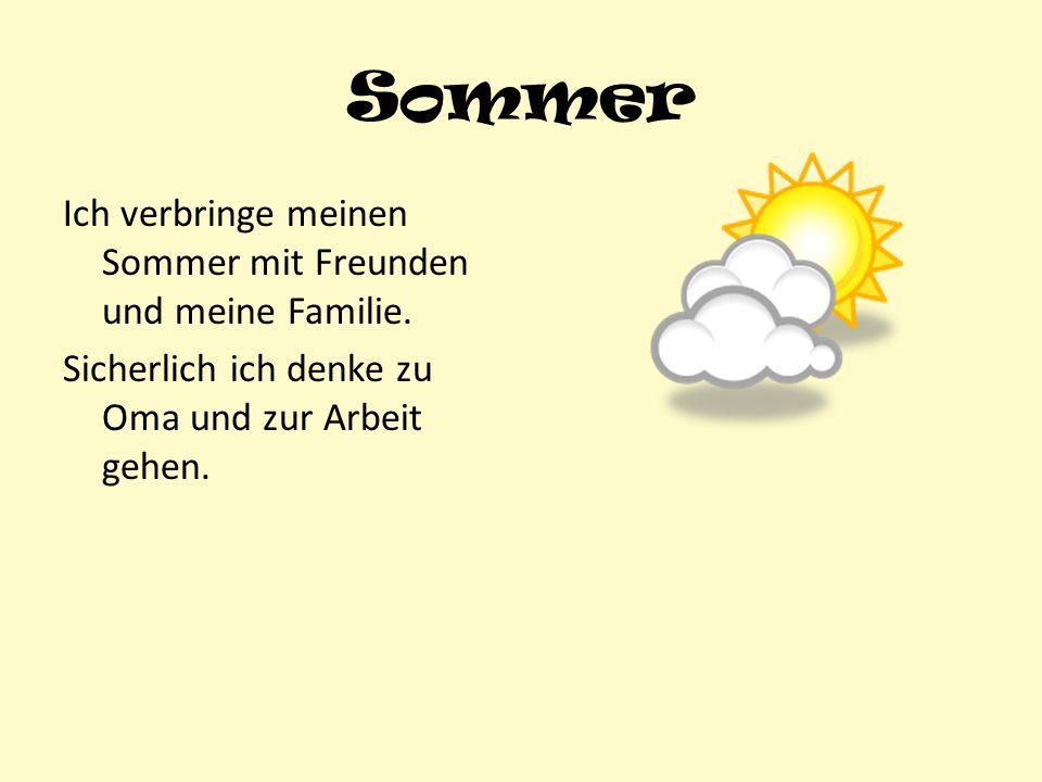 Sommer Ich verbringe meinen Sommer mit Freunden und meine Familie.