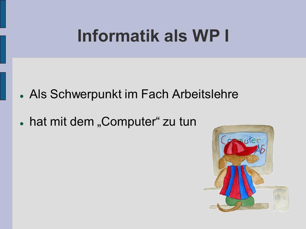Informatik als WP I Als Schwerpunkt im Fach Arbeitslehre