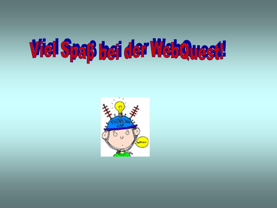 Viel Spaβ bei der WebQuest!